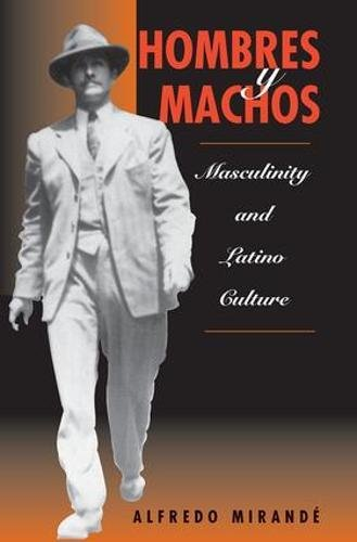 Hombres y Machos: Masculinity and Latino Culture 9780813331973