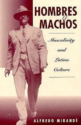 Hombres y Machos: Masculinity and Latino Culture 9780813331966