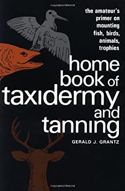 Home Book of Taxidermy and Tanning 9780811722599