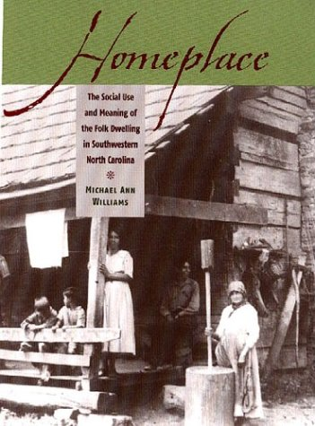 Homeplace: The Social Use and Meaning of the Folk Dwelling in Southwestern North Carolina 9780813923062