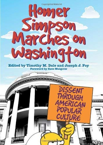 Homer Simpson Marches on Washington: Dissent Through American Popular Culture 9780813125800