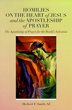 Homilies on the Heart of Jesus and the Apostleship of Prayer: The Apostleship of Prayer for the World's Salvation 9780818908446