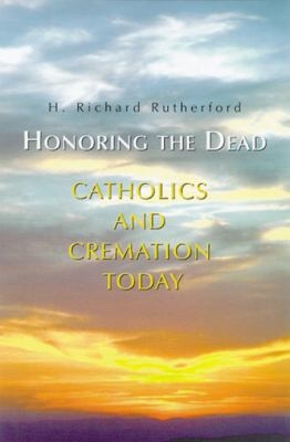 Honoring the Dead: Catholics and Cremation Today 9780814627143