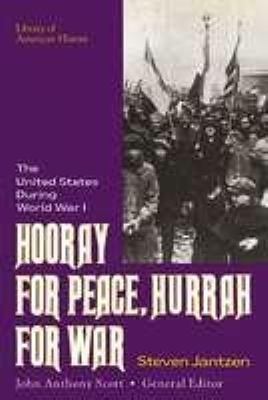 Hooray for Peace, Hurrah for War: The United States During World War I 9780816024537