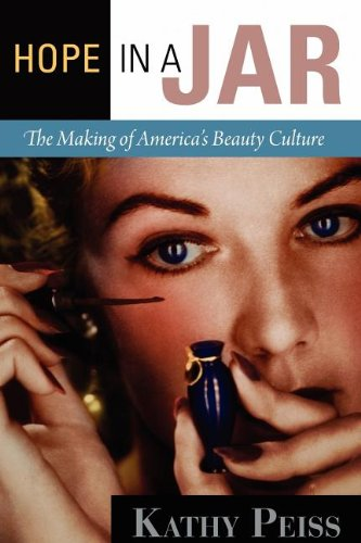 Hope in a Jar: The Making of America's Beauty Culture 9780812221671