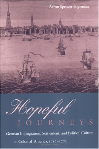 Hopeful Journeys: German Immigration, Settlement, and Political Culture in Colonial America, 1717-1775 9780812215489