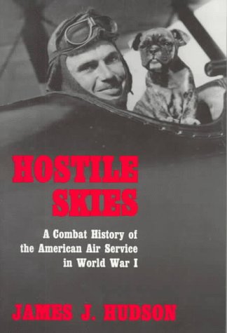 Hostile Skies: A Combat History of the American Air Service in World War I 9780815604655