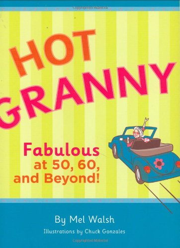 Hot Granny: Fabulous at 50, 60 and Beyond! 9780811856287