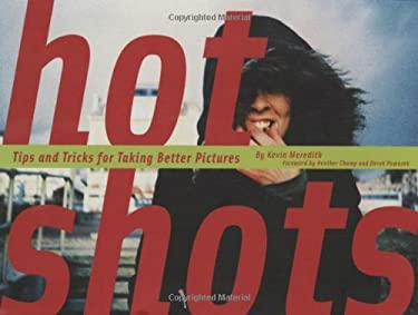 Hot Shots: Tips and Tricks for Taking Better Pictures 9780811866408