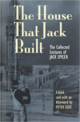 The House That Jack Built House That Jack Built House That Jack Built House That Jack Built House That Jack: The Collected Lectures of Jack Spicer the 9780819563408