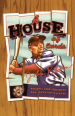 House of Cards: Baseball Card Collecting and Popular Culture 9780816628711