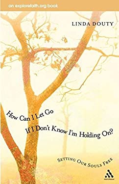 How Can I Let Go If I Don't Know I'm Holding On?: Setting Our Souls Free 9780819221322
