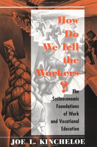 How Do We Tell the Workers?: The Socioeconomic Foundations of Work and Vocational Education 9780813387376
