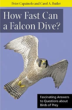 How Fast Can a Falcon Dive?: Fascinating Answers to Questions about Birds of Prey 9780813547909
