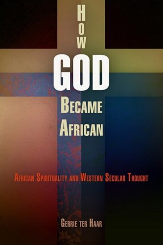 How God Became African: African Spirituality and Western Secular Thought 9780812241730
