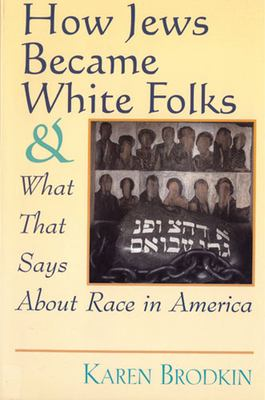 How Jews Became White Folks: And What That Says about Race in America 9780813525907