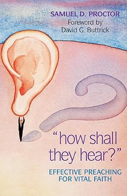 How Shall They Hear?: Effective Preaching for Vital Faith 9780817011727