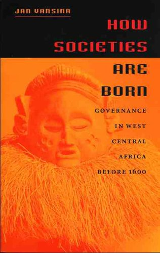 How Societies Are Born: Governance in West Central Africa Before 1600 9780813922805