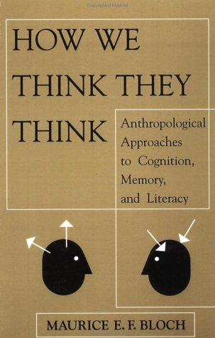 How We Think They Think: Anthropological Approaches to Cognition, Memory, and Literacy 9780813333748