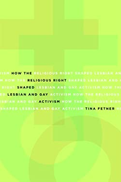 How the Religious Right Shaped Lesbian and Gay Activism 9780816649181