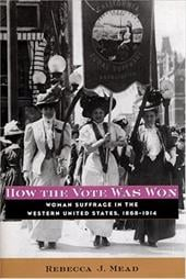 How the Vote Was Won: Woman Suffrage in the Western United States, 1868-1914 3443617