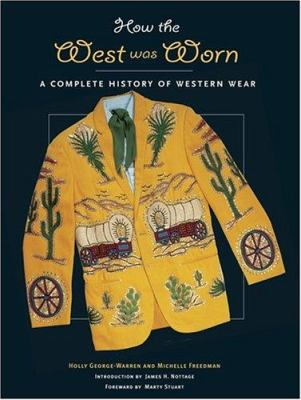 How the West Was Worn: A History of Western Wear 9780810992566