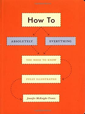 How to: Absolutely Everything You Need to Know Fully Illustrated 9780811840859