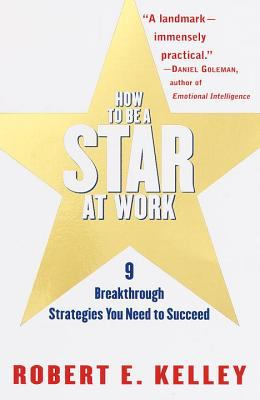 How to Be a Star at Work: 9 Breakthrough Strategies You Need to Succeed 9780812931693