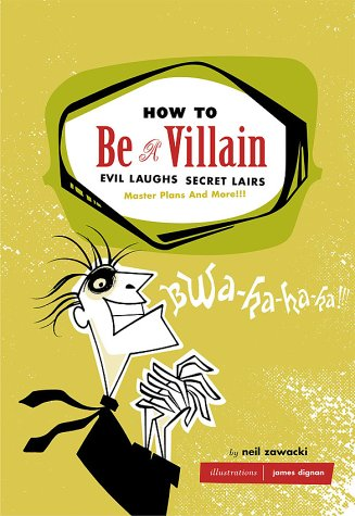 How to Be a Villain: Evil Laughs Secret Lairs: Master Plans and More!!! 9780811846660
