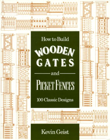 How to Build Wooden Gates and Fences: 100 Classic Designs 9780811730068