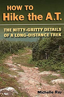 How to Hike the AT: The Nitty-Gritty of a Long-Distance Trek 9780811735421