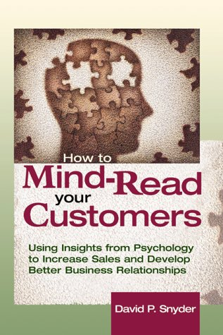 How to Mind-Read Your Customers: Using Insights from Psychology to Increase Sales and Develop Better Business Relationships 9780814405994