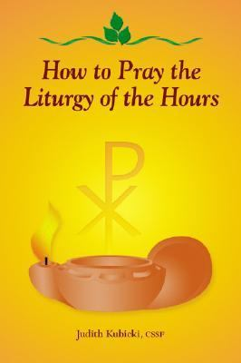 How to Pray the Liturgy of the Hours 9780819833815