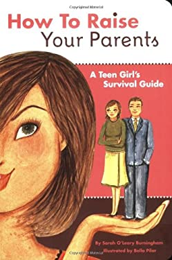 How to Raise Your Parents: A Teen Girl's Survival Guide 9780811856966