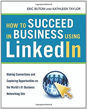 How to Succeed in Business Using LinkedIn: Making Connections and Capturing Opportunities on the World's #1 Business Networking Site 9780814410745
