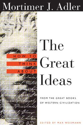 How to Think about the Great Ideas: From the Great Books of Western Civilization 9780812694123