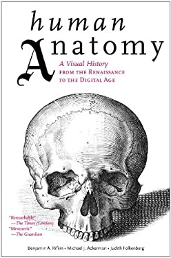 Human Anatomy: A Visual History from the Renaissance to the Digital Age 9780810997981