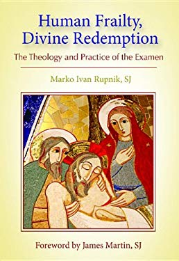 Human Frailty, Divine Redemption: The Theology and Practice of the Examen 9780819834102