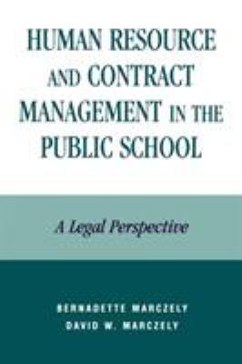Human Resource and Contract Management in the Public School: A Legal Perspective 9780810843783