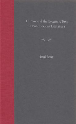 Humor and the Eccentric Text in Puerto Rican Literature 9780813028200