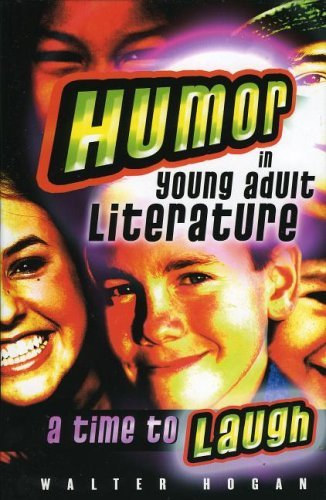 Humor in Young Adult Literature: A Time to Laugh 9780810850729