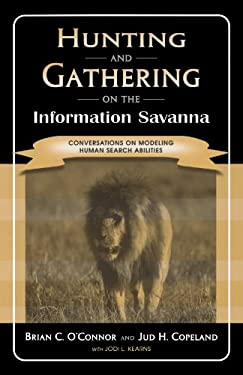 Hunting and Gathering on the Information Savanna: Conversations on Modeling Human Search Abilities 9780810847606