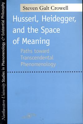 Husserl, Heidegger, and the Space of Meaning: Paths Toward Trancendental Phenomenology