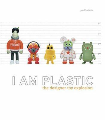 I Am Plastic: The Designer Toy Explosion 9780810958463