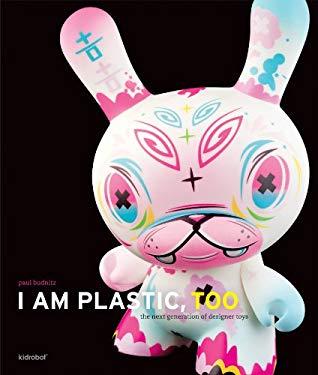 I Am Plastic, Too: The Next Generation of Designer Toys 9780810988873