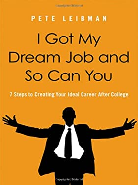I Got My Dream Job and So Can You: 7 Steps to Creating Your Ideal Career After College 9780814420201