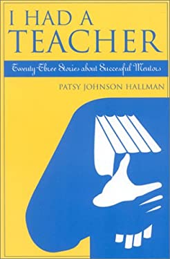 I Had a Teacher: Twenty-Three Stories about Successful Mentors 9780810847231