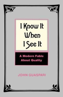 I Know It When I See It: A Modern Fable about Quality 9780814473931