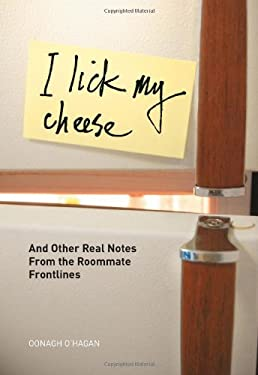 I Lick My Cheese: And Other Real Notes from the Roommate Frontlines 9780810983625