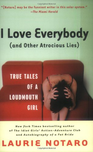 I Love Everybody (and Other Atrocious Lies): True Tales of a Loudmouth Girl 9780812969009